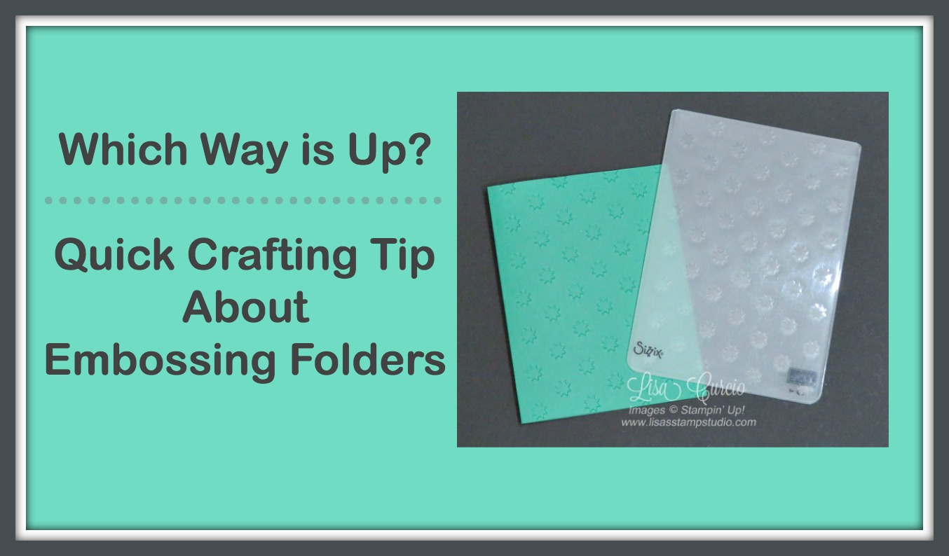 Which Way is Up?- Quick Crafting Tip About Embossing Folders