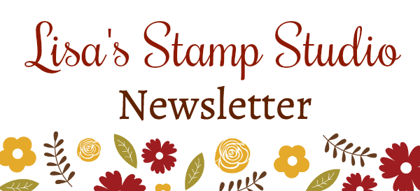 Lisa's Stamp Studio e-newsletter is free and includes a project tutorial not shared on her other platforms. Sign up today!