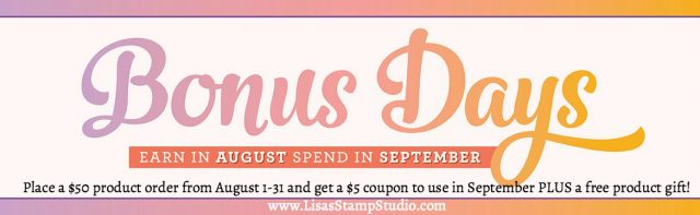 Every $50 spent in product receives a $5 coupon to use in September. Additional rewards at Lisa's Stamp Studio.