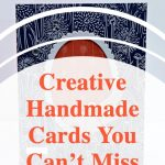 Creative Handmade Cards You Can't Mis