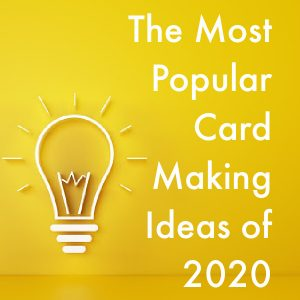 The Most Popular Card Making Ideas of 2020