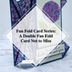 Fun Fold Card Series: A Double Fan Fold Card Not to Miss
